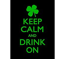 Keep Calm And Drink On Photographic Print