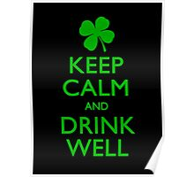 Keep Calm And Drink Well Poster