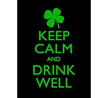 Keep Calm And Drink Well Photographic Print