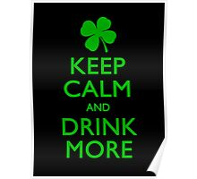 Keep Calm And Drink More Poster