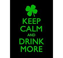 Keep Calm And Drink More Photographic Print