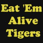 Eat 'em Alive Tigers  by FootyTeeGuy