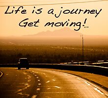 Life is a journey - Get moving! by YsWoman