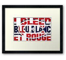 I Bleed Bleu, Blanc et Rouge Framed Print