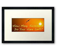 How many Summers do you have left? Framed Print
