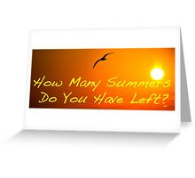 How many Summers do you have left? Greeting Card