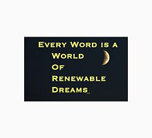 Every word is a world of renewable dreams Unisex T-Shirt