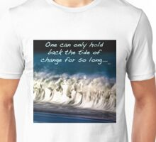 One can only stand against the tide of change for so long Unisex T-Shirt