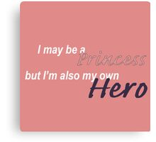 I may be a princess but I'm also my own hero Canvas Print