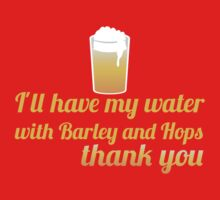 I'll have my water with barley and hops please (beer) Kids Tee