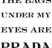 The Bags Under My Eyes are PRADA by TriangleOG