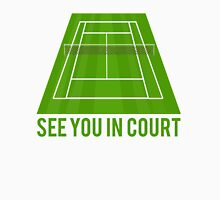 See You In Court! Tennis T-Shirt