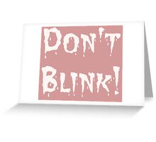 Don't Blink! (2) Greeting Card