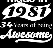 Made in 1981... 34 Years of being Awesome by fancytees
