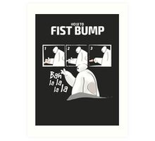 How to fist bump! Art Print