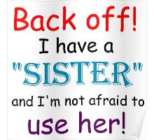 BACK OFF! I HAVE A SISTER AND IM NOT AFRAID TO USE HER Poster