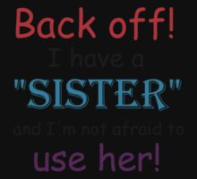 BACK OFF! I HAVE A SISTER AND IM NOT AFRAID TO USE HER Kids Clothes