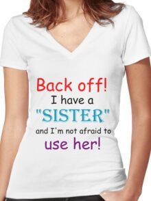 BACK OFF! I HAVE A SISTER AND IM NOT AFRAID TO USE HER Women's Fitted V-Neck T-Shirt