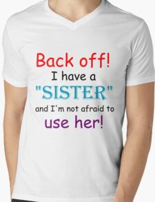 BACK OFF! I HAVE A SISTER AND IM NOT AFRAID TO USE HER Mens V-Neck T-Shirt