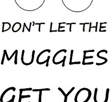 Don't Let The Muggles Get You Down by katemcdonnell99