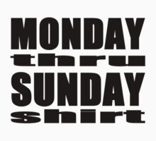 Monday - Sunday Shirt by T-Shirt 2-U