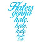 """Haters gonna hate..."" Taylor Swift, 1989 (BLUE) by Emma Davis"