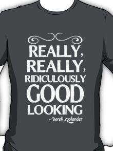 Really, really, ridiculously good looking (Zoolander). T-Shirt