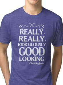Really, really, ridiculously good looking (Zoolander). Tri-blend T-Shirt