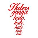 """Haters gonna hate..."" Taylor Swift, 1989 (RED) by Emma Davis"