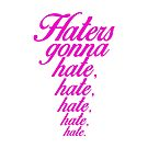 """Haters gonna hate..."" Taylor Swift, 1989 (PINK) by Emma Davis"