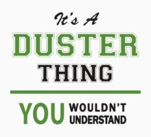 It's a DUSTER thing, you wouldn't understand !! by itsmine