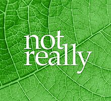 """not really"" on Leaf by jrickard"