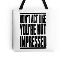 DON'T ACT LIKE YOU'RE NOT IMPRESSED Tote Bag