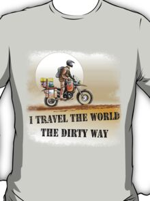 I Travel the World the Dirty Way T-Shirt