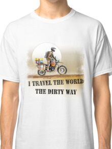 I Travel the World the Dirty Way Classic T-Shirt