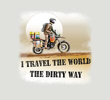 I Travel the World the Dirty Way Unisex T-Shirt