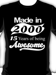 Made in 2000... 15Years of being Awesome T-Shirt