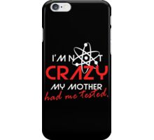 I'not crazy my mother had me tested-Sheldon iPhone Case/Skin