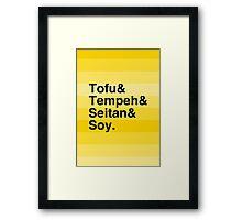 Tofu & Tempeh & Seitan & Soy. Framed Print