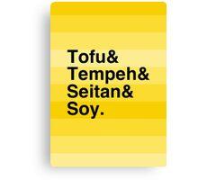 Tofu & Tempeh & Seitan & Soy. Canvas Print