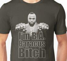 I'm B.A. Baracus B*tch Unisex T-Shirt