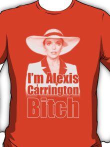 I'm Alexis Carrington B*tch T-Shirt