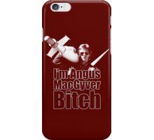 I'm Angus MacGyver B*tch iPhone Case/Skin