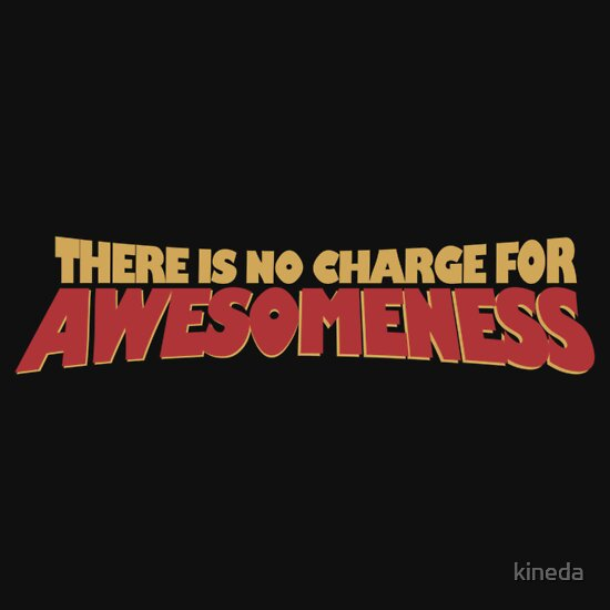 TShirtGifter presents: There Is No Charge For Awesomeness
