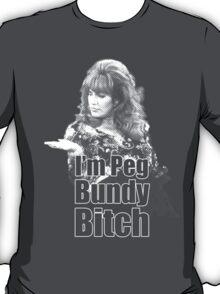 I'm Peg Bundy B*tch T-Shirt