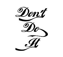 Dont Do It. Calligraphy Shirt. Photographic Print