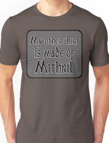 My other shirt is made of mithril. Unisex T-Shirt