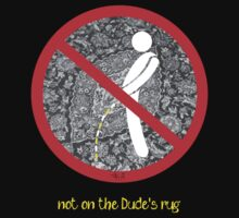 do not pee on the Dude's rug b by filippobassano