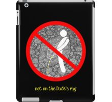 do not pee on the Dude's rug b iPad Case/Skin