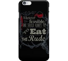 Whenever feasible, one should always try to eat the rude. - Hannibal iPhone Case/Skin